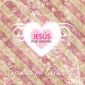 Jesús por Siempre - Tu eres mi Adoración