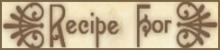 Recipe for...