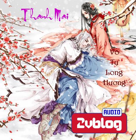 Truyện audio: THANH MAI - Vô Tụ Long Hương (Hoàn)