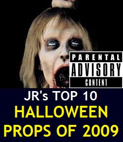 JR's Top 10 Halloween Props of 2009