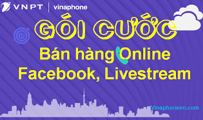 Gói Vinaphone Dành cho Bán hàng Online Facebook, Livestream không giới hạn