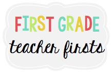 First Grade Teacher Firsts