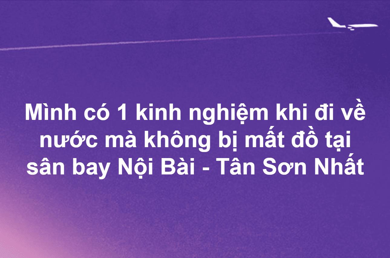 Mình có 1 kinh nghiệm khi đi về nước mà không bị mất đồ tại sân bay Nội Bài - Tân Sơn Nhất