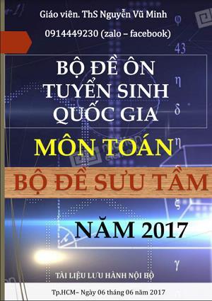 Bộ đề ôn tuyển sinh Quốc gia môn Toán năm 2017 - Nguyễn Vũ Minh