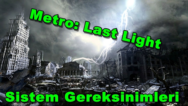 Metro: Last Light PC Sistem Gereksinimleri