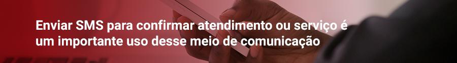 Enviar SMS para confirmar atendimento ou serviço é um importante uso desse meio de comunicação