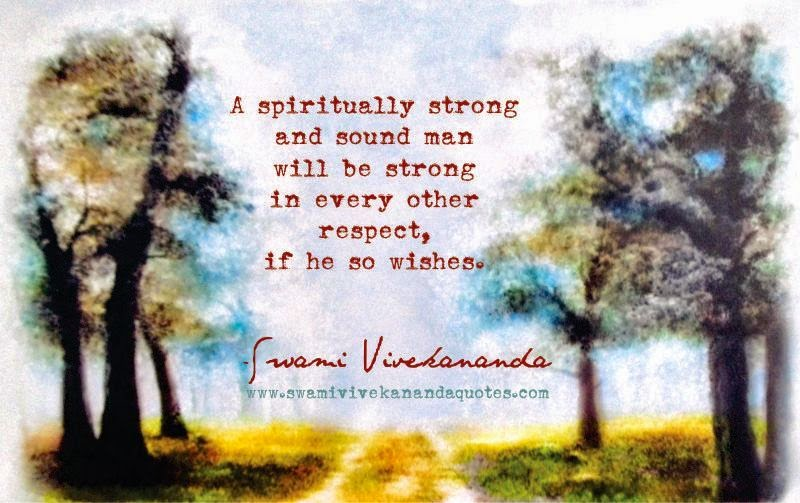 Swami Vivekananda quote: A spiritually strong and sound man will be strong in every other respect, if he so wishes.