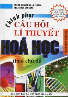 Chinh phục câu hỏi lý thuyết Hóa học theo chủ đề - Nguyễn Xuân Trường, Quách Văn Long