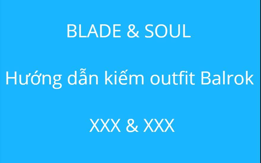 BLADE & SOUL: HƯỚNG DẪN KIẾM OUTFIT BALROK
