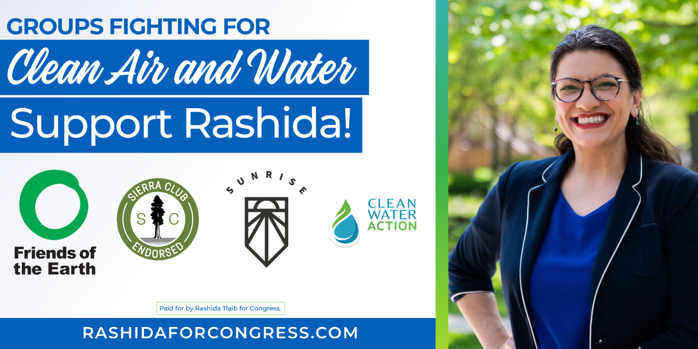 Groups Fighting for Clean Air & Water Support Rashida: Friends of the Earth, Sierra Club, Sunrise and Clean Water Action