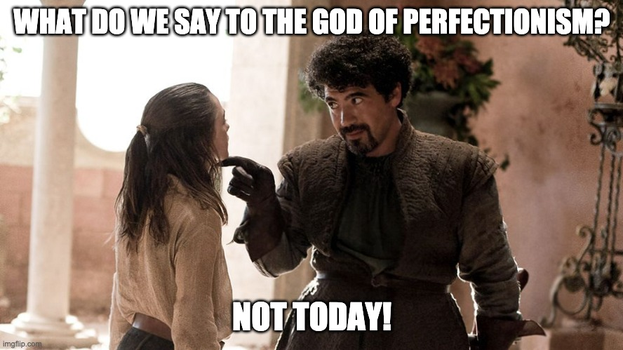 "A marketing meme saying ""what do we say to the god of perfectionism? Not today!"" using a scene from a popular fantasy series as a background."