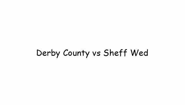 Derby County vs Sheff Wed