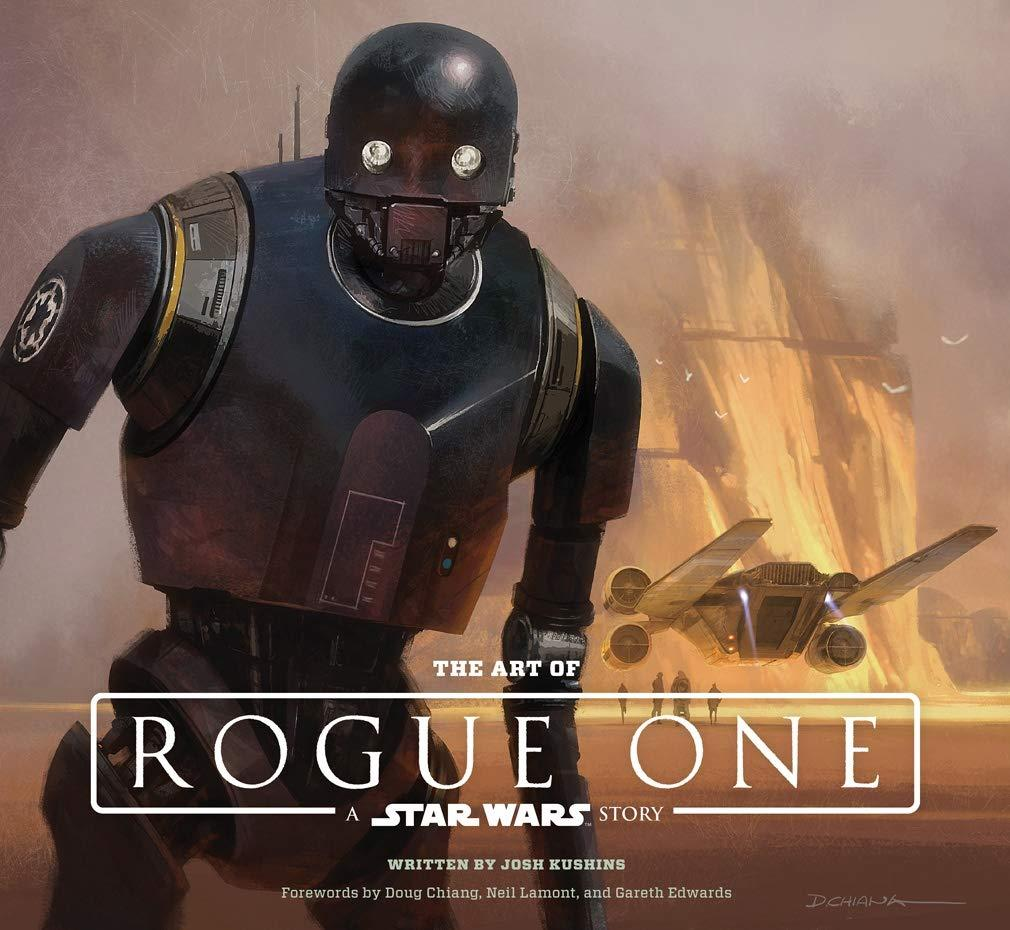 The Art of Rogue One: A Star Wars Story: LucasFilm Ltd, Kushins ...