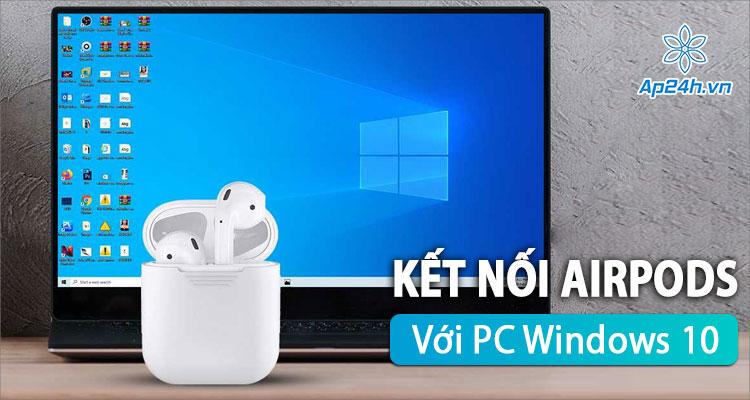 Kết nối AirPods với PC Windows 10 đơn giản