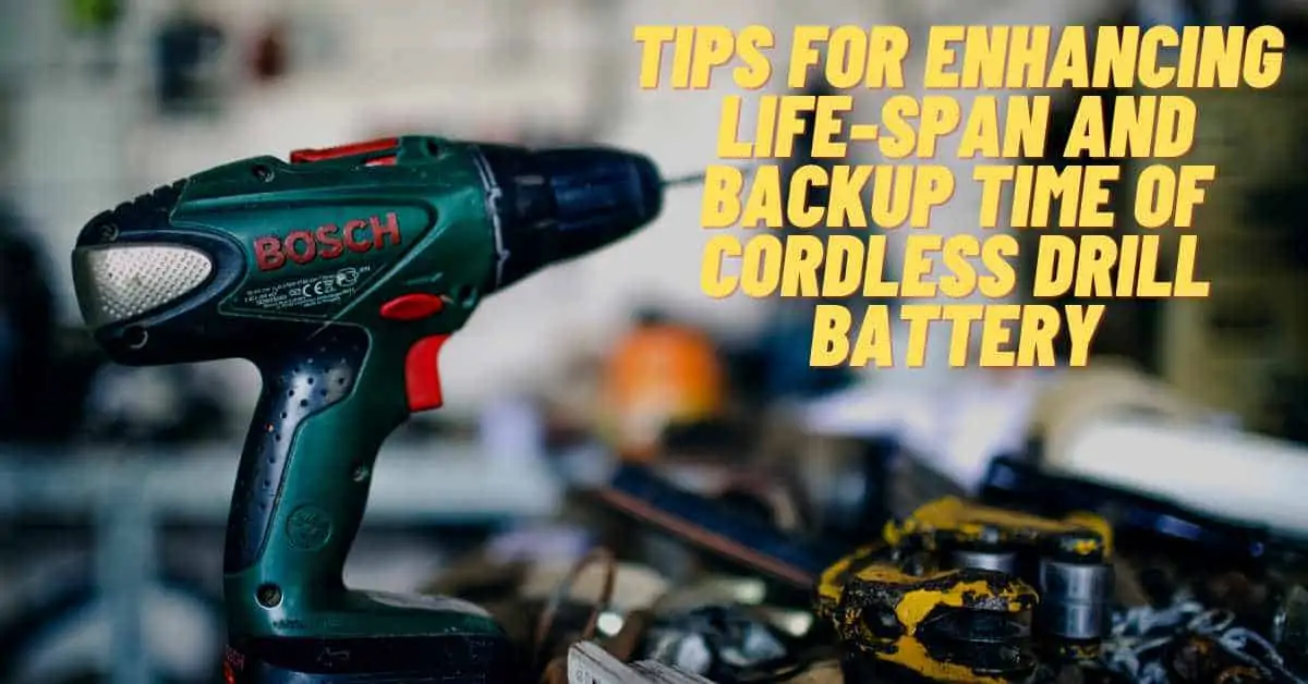 Tips for Enhancing Life-Span and Backup Time of Cordless Drill Battery