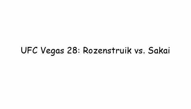 UFC Vegas 28: Rozenstruik vs. Sakai
