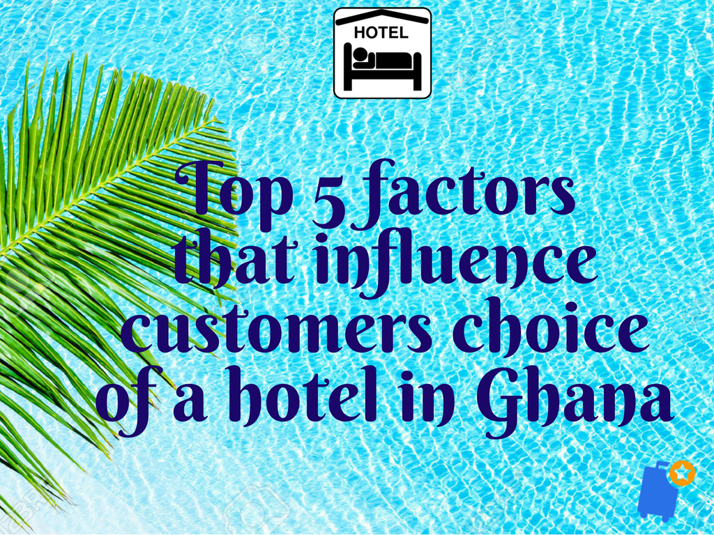 Top 5 factors that influence customers choice of a hotel in Ghana.png