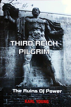 By Karl Young Third Reich Pilgrim Part 1 The Ruins of Power