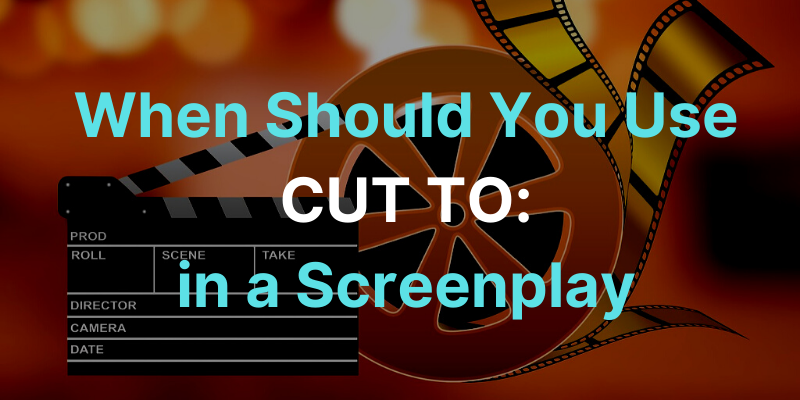 When Should You Use Cut To in a Screenplay?