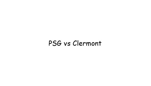 PSG vs Clermont