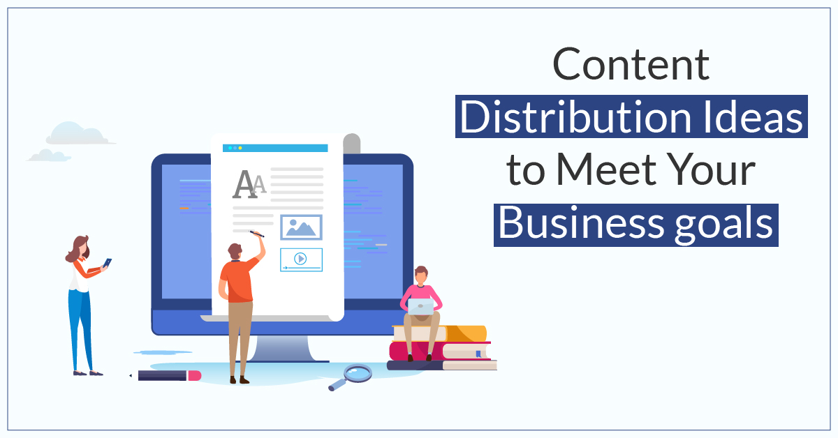5 Content Distribution Ideas to Meet Your Business Goals