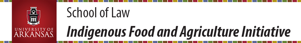 Indigenous Food and Agriculture Initiative, School of Law, University of Arkansas