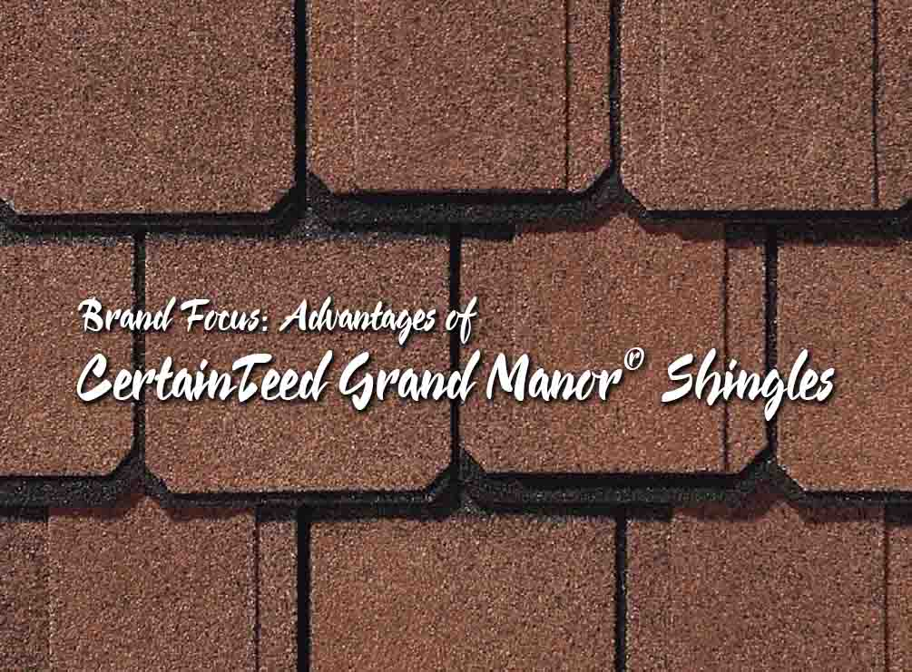 Advantages of CertainTeed Grand Manor® Shingle