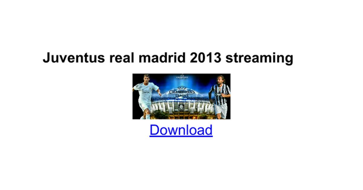Juventus real madrid 2013 streaming - Google Docs