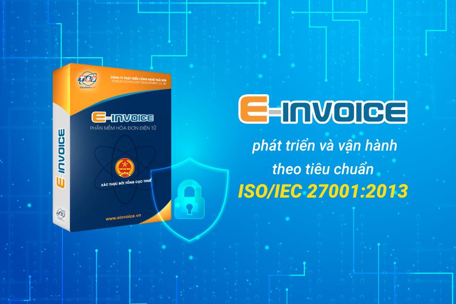 E-invoice được phát triển và vận hành theo tiêu chuẩn ISO/IEC 27001:2013