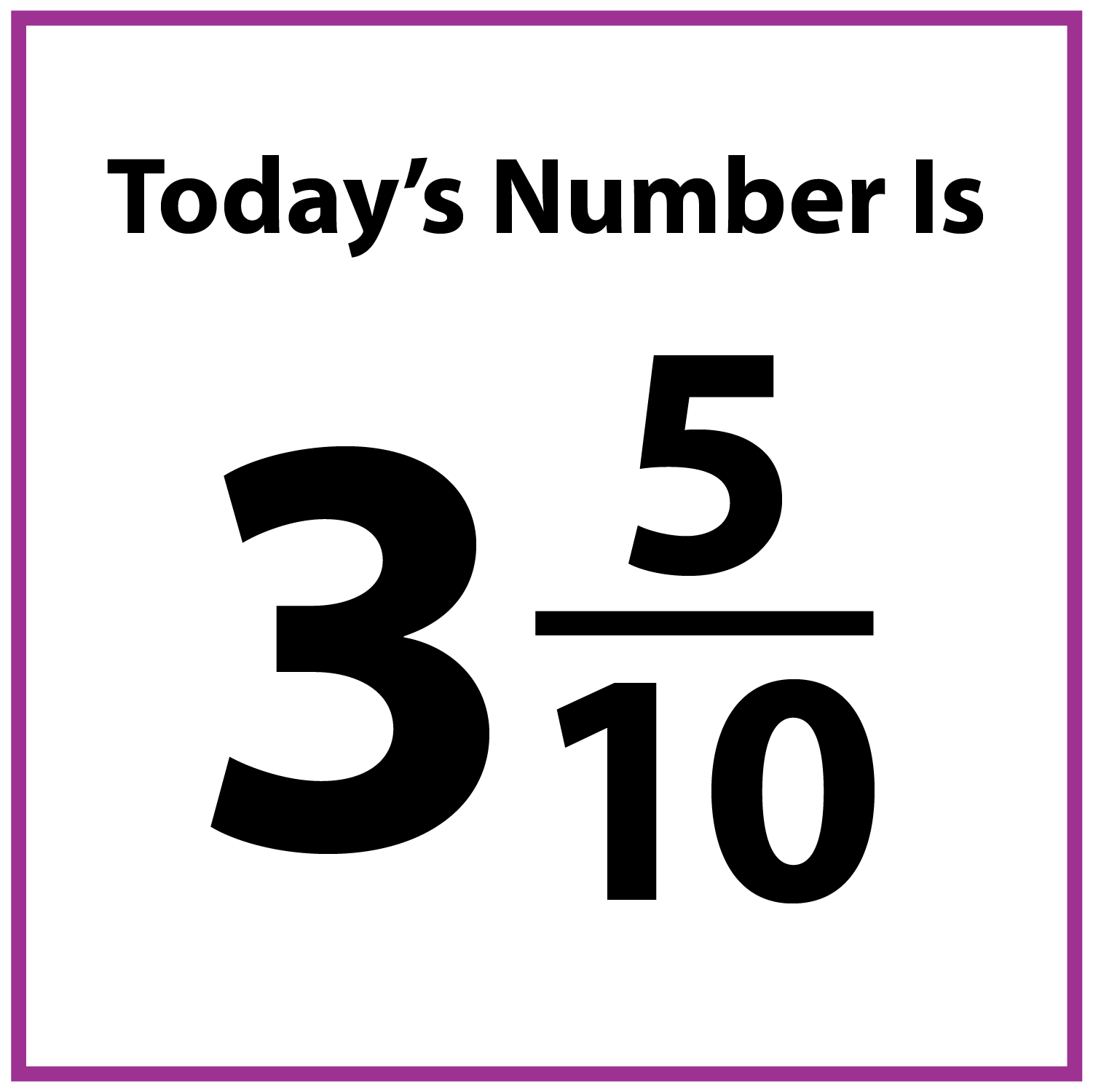 Today's number is 3 and 5-tenths.