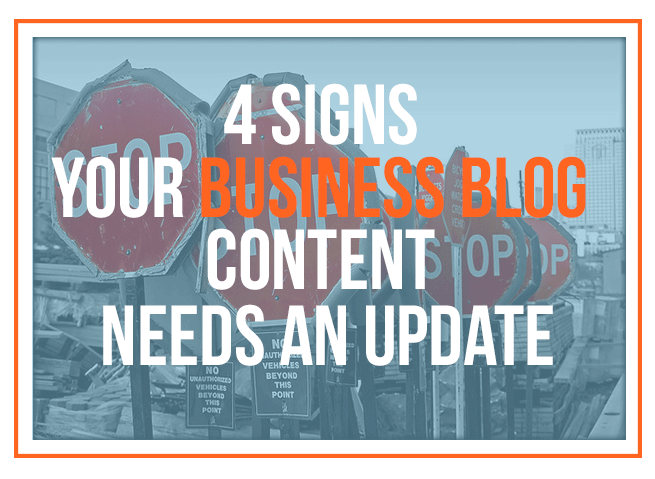 4 Signs Your Business Blog Content Needs An Update