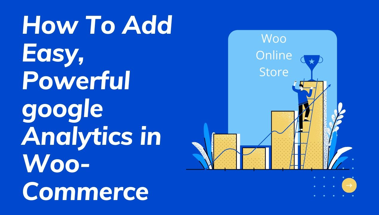 How To Add Easy, Powerful Google Analytics in Woo-Commerce