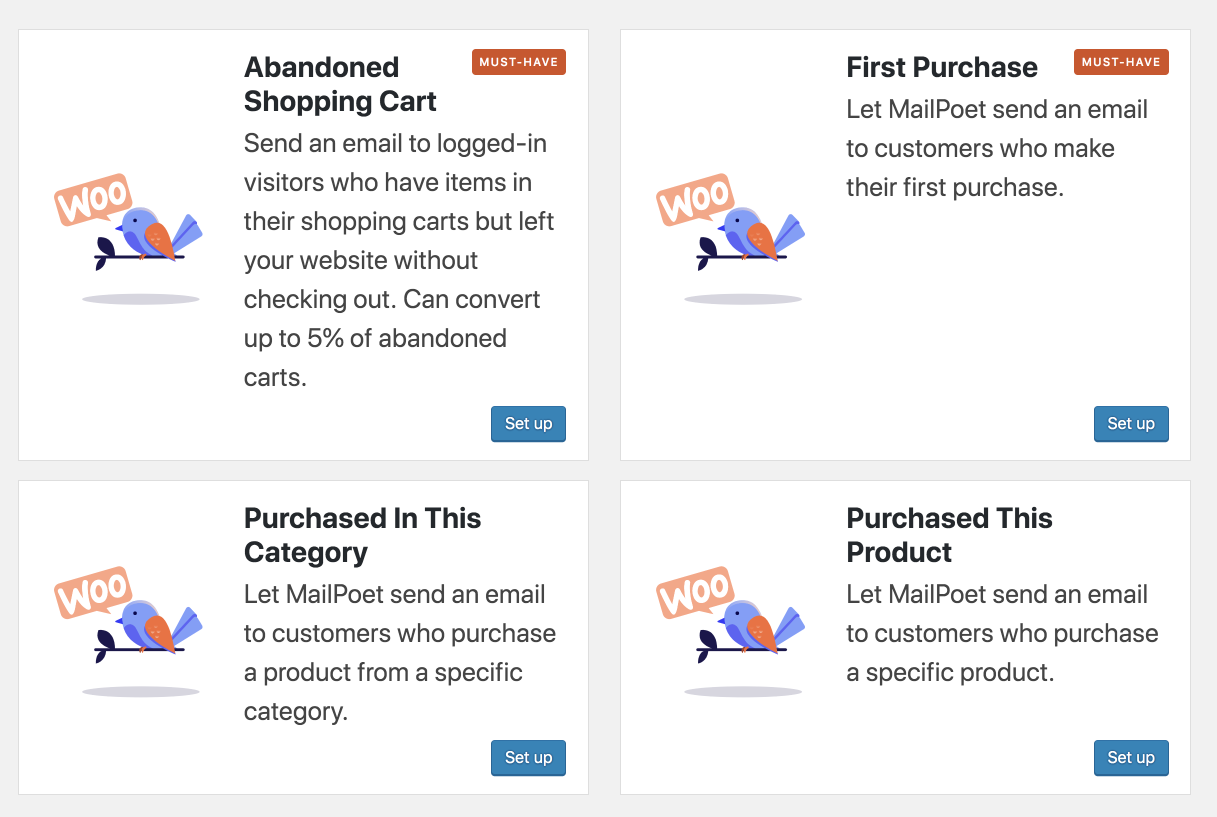 MailPoet offers 4 types of automated emails for WooCommerce: abandoned shopping cart, first purchase, purchased in this category, and purchased this product.