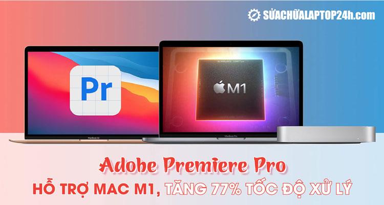 Adobe Premiere Pro sắp có phiên bản Beta cho Mac M1