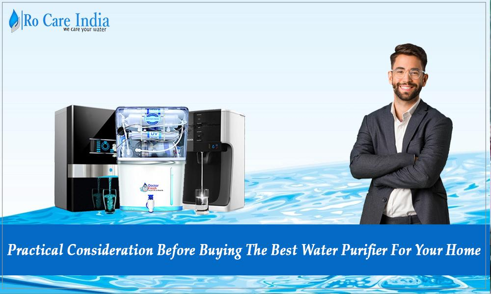 Practical Consideration Before Buying The Best Water Purifier For Your Home