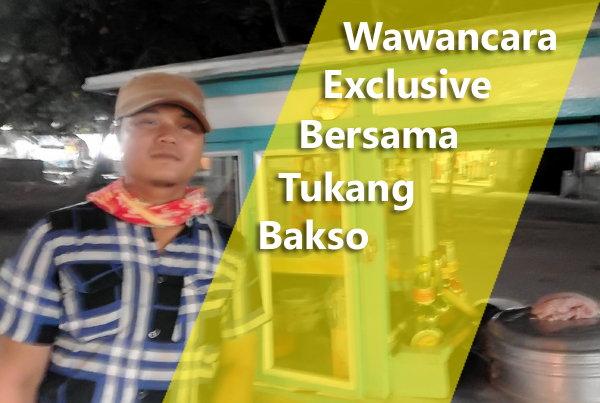 Wawancara Exclusive Bersama Tukang Bakso