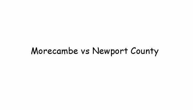 Morecambe vs Newport County