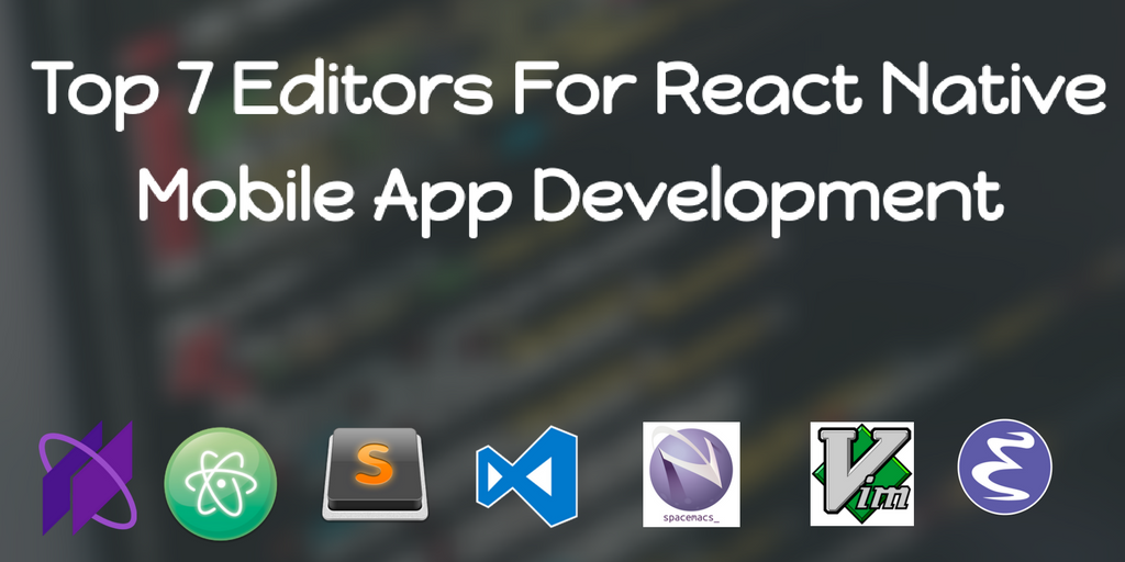 top-7-editors-for-react-native-mobile-app-development.png
