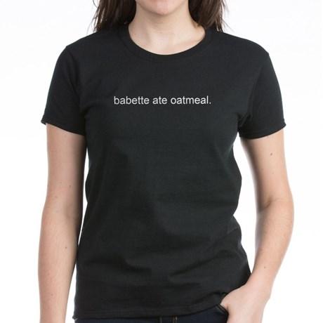 Babette ate Oatmeal. T-Shirt