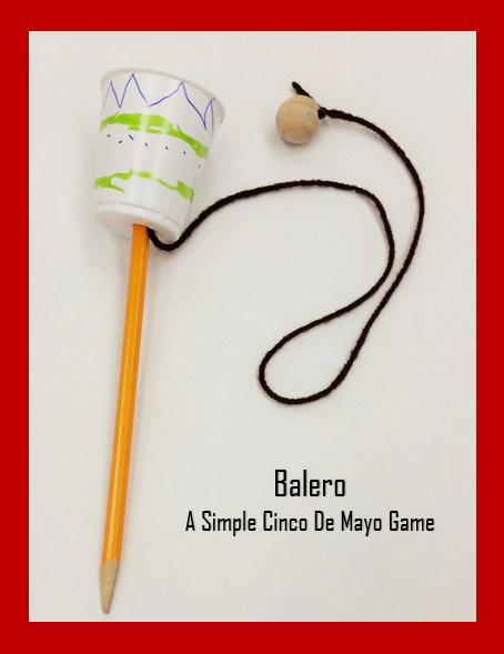 Add to your celebration with this fun and easy Balero Cinco De Mayo Activity. Have fun while learning about the Mexican Holiday and creating this traditional ball in a cup game.