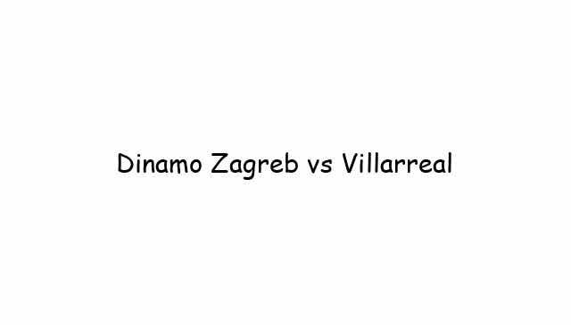 Dinamo Zagreb vs Villarreal