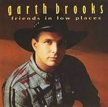 Friends in Low Places by Garth Brooks