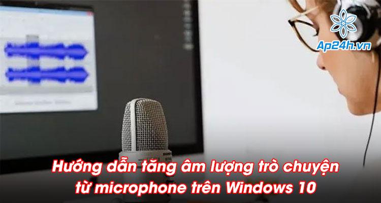 tăng âm lượng trò chuyện từ microphone