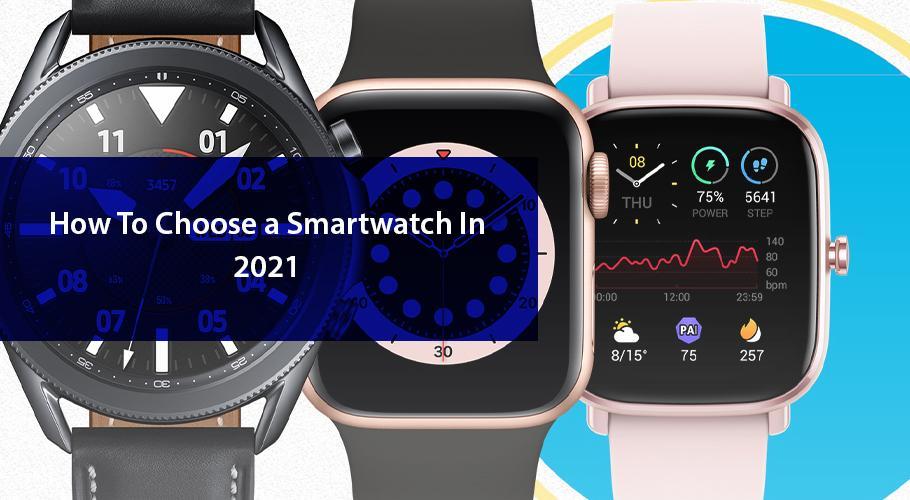 C:\Users\abdullah.rasheed\Downloads\How To Choose a Smartwatch In 2021.jpg