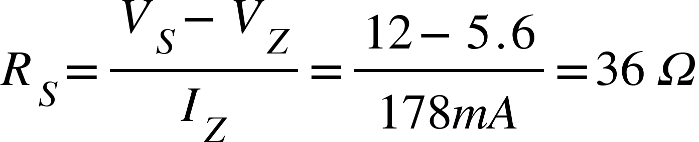 """<math xmlns=""""http://www.w3.org/1998/Math/MathML""""><msub><mi>R</mi><mi>S</mi></msub><mo>=</mo><mfrac><mrow><msub><mi>V</mi><mi>S</mi></msub><mo>-</mo><msub><mi>V</mi><mi>Z</mi></msub></mrow><msub><mi>I</mi><mi>Z</mi></msub></mfrac><mo>=</mo><mfrac><mrow><mn>12</mn><mo>-</mo><mn>5</mn><mo>.</mo><mn>6</mn></mrow><mrow><mn>178</mn><mi>m</mi><mi>A</mi></mrow></mfrac><mo>=</mo><mn>36</mn><mo>&#xA0;</mo><mi>&#x3A9;</mi></math>"""