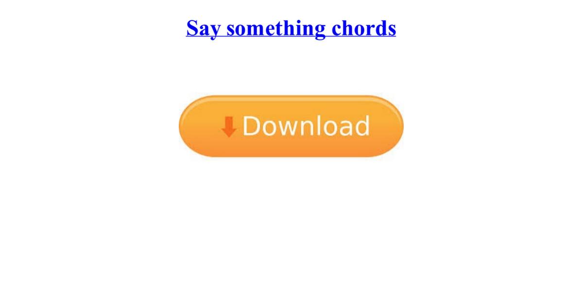 Say Something Chordspdf Google Drive