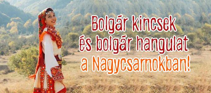 Bolgár kincsek és bolgár hangulat a Nagycsarnokban!