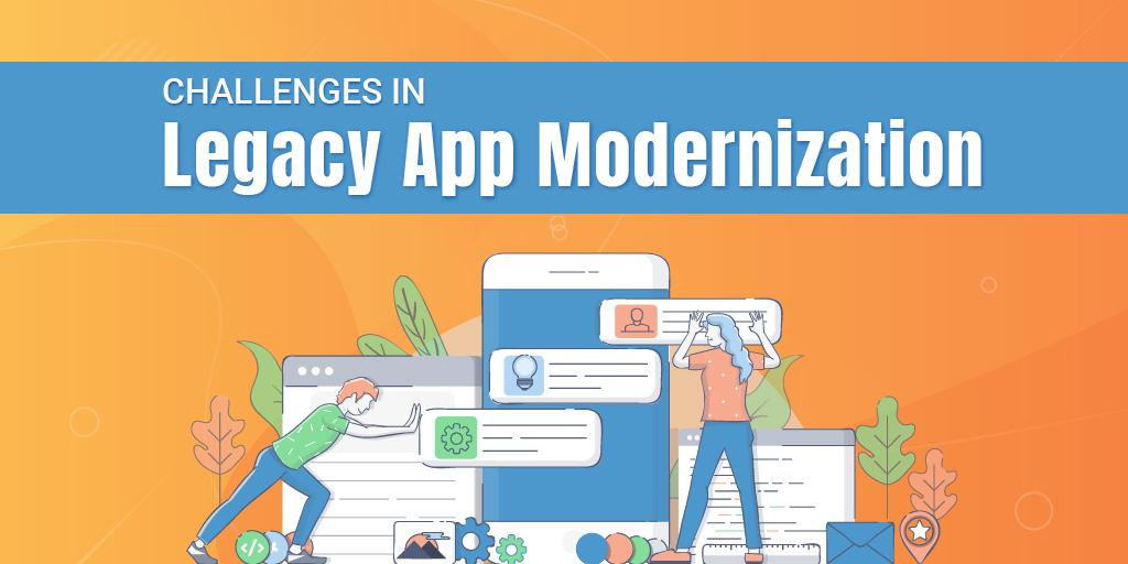 Challenges in Legacy APP Modernization