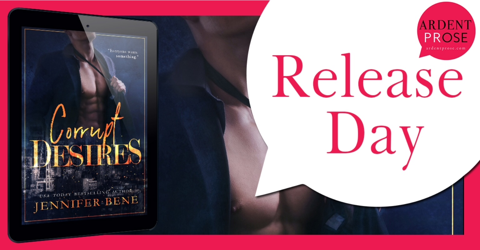 CORRUPT DESIRES by Jennifer Bene @jbeneauthor @ArdentPRose #NewRelease #AvailableNow #Excerpt #Review #TheUnratedBookshelf