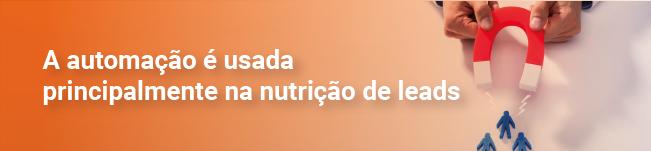 A automação é usada principalmente na nutrição de leads